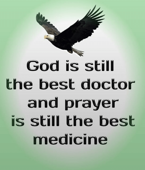 Medicine: God is still  the best doctor  and prayer  is still the best  medicine