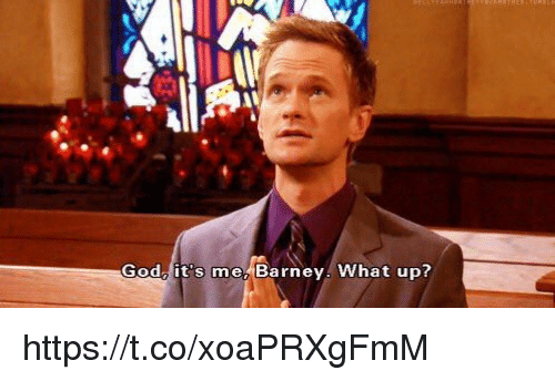 Barney, God, and Memes: God it's me Barney, What up? https://t.co/xoaPRXgFmM