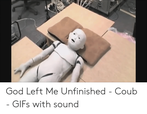 9b40743f4e4 God Left Me Unfinished - Coub - GIFs With Sound | God Meme on ...