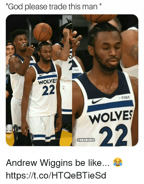 """wiggins: """"God please trade this man""""  itbit  WOLVE  fitbit  WOLVES  @NBAMEMES Andrew Wiggins be like... 😂 https://t.co/HTQeBTieSd"""