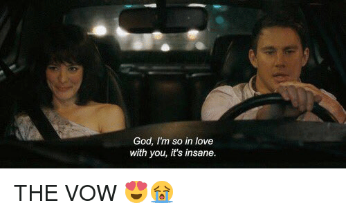 The Vow: God, so in love  with you, it's insane. THE VOW 😍😭
