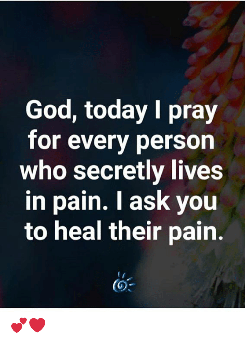I Ask You: God, today I pray  for every person  who secretly lives  in pain. I ask you  to heal their pain. 💕❤️