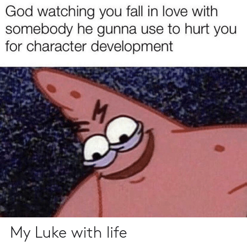Gunna: God watching you fall in love with  somebody he gunna use to hurt you  for character development  M My Luke with life
