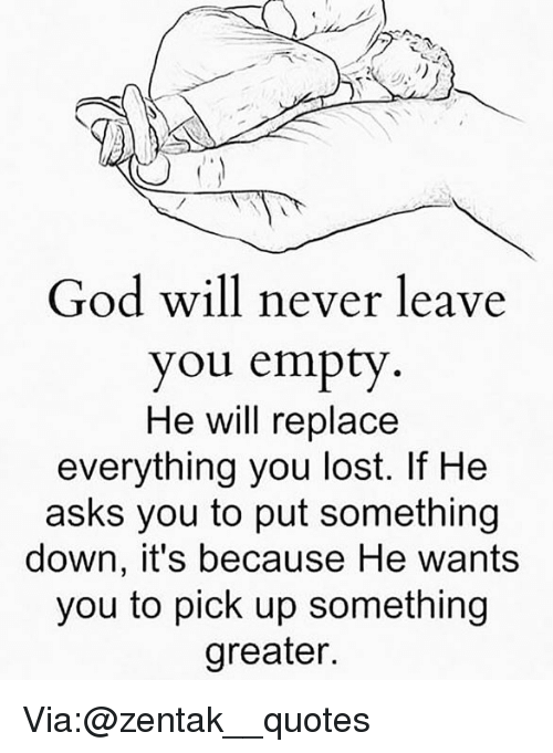 God Will Never Leave You Empty He Will Replace Everything You Lost