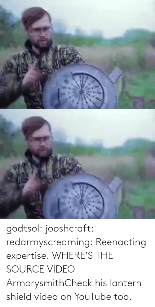 youtube.com: godtsol:  jooshcraft:  redarmyscreaming: Reenacting expertise.   WHERE'S THE SOURCE VIDEO  ArmorysmithCheck his lantern shield video on YouTube too.