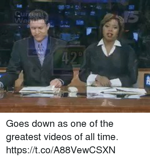 Funny, Videos, and Time: Goes down as one of the greatest videos of all time. https://t.co/A88VewCSXN