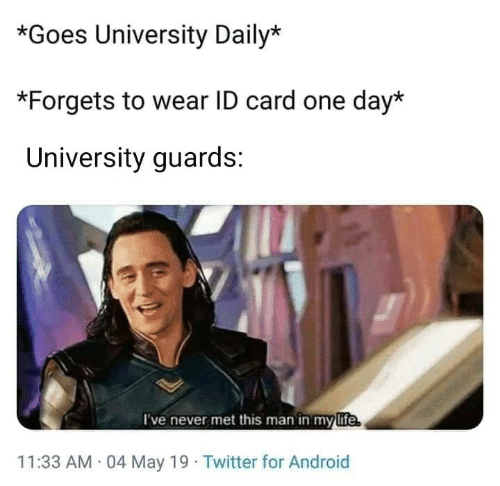 Android, Life, and Memes: *Goes University Daily*  *Forgets to wear ID card one day*  University guards:  I've never met this man in my life  11:33 AM 04 May 19 Twitter for Android