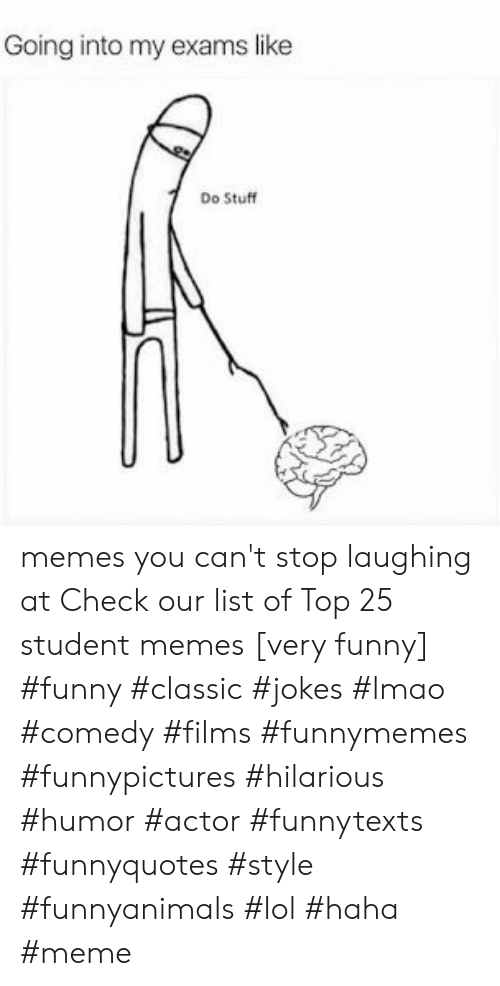 very funny: Going into my exams like  Do Stuff memes you can't stop laughing at  Check our list of Top 25 student memes [very funny] #funny #classic #jokes #lmao #comedy #films #funnymemes #funnypictures #hilarious #humor #actor #funnytexts #funnyquotes #style #funnyanimals #lol #haha #meme