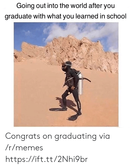 congrats: Going out into the world after you  graduate with what you learned in school Congrats on graduating via /r/memes https://ift.tt/2Nhi9br