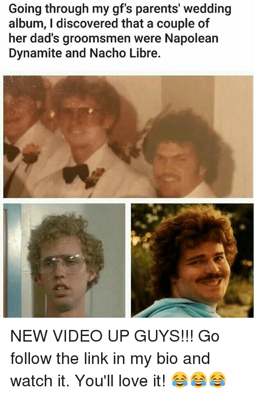 Groomsmen: Going through my gf's parents' wedding  album, I discovered that a couple of  her dad's groomsmen were Napolean  Dynamite and Nacho Libre. NEW VIDEO UP GUYS!!! Go follow the link in my bio and watch it. You'll love it! 😂😂😂