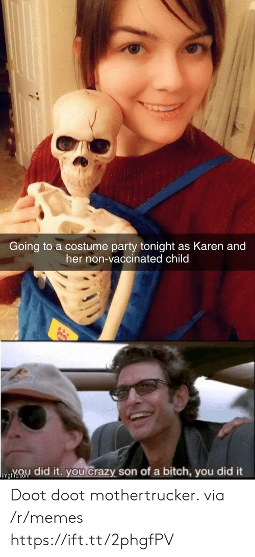 you did it: Going to a costume party tonight as Karen and  her non-vaccinated child  imgnpCo did it. you Crazy son of a bitch, you did it Doot doot mothertrucker. via /r/memes https://ift.tt/2phgfPV