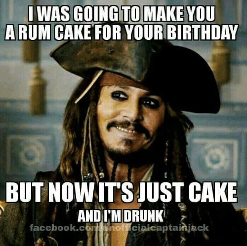 Im Drunk: GOING TO MAKE  A RUM CAKE FOR YOUR BIRTHDAY  WAS  YOU  BUT NOWITS JUST CAKE  AND IM DRUNK  facebook.cont soff cialcaptainjack