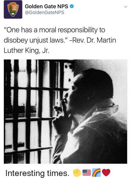 """one has a moral responsibility to disobey unjust laws: Golden Gate NPS  @Golden GateNPS  """"One has a moral responsibility to  disobey unjust laws."""" Rev. Dr. Martin  Luther King, Jr Interesting times. ✊️🇺🇸🌈❤️"""