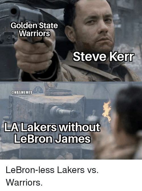 Golden State Warriors, Los Angeles Lakers, and LeBron James: Golden State  Warriors  Steve Kerr  @NBAMEMES  LeBron James LeBron-less Lakers vs. Warriors.