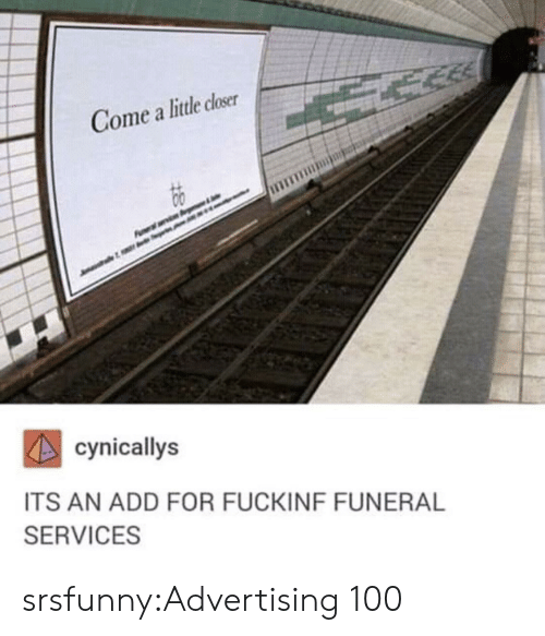 Tumblr, Blog, and Net: Gome a little closer  cynicallys  ITS AN ADD FOR FUCKINF FUNERAL  SERVICES srsfunny:Advertising 100