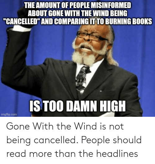 Should: Gone With the Wind is not being cancelled. People should read more than the headlines