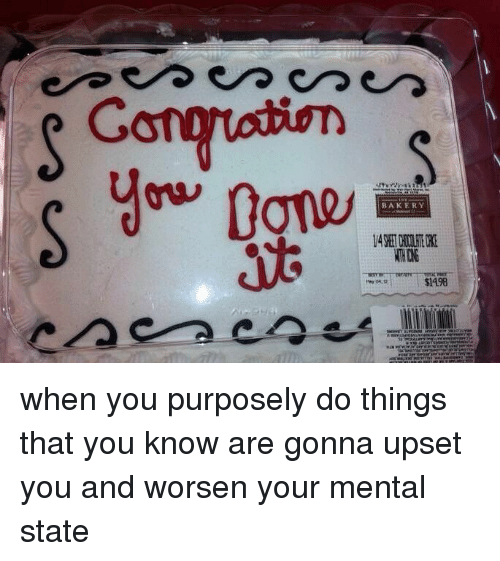 gong: Gong  BAKERY  $1498 when you purposely do things that you know are gonna upset you and worsen your mental state