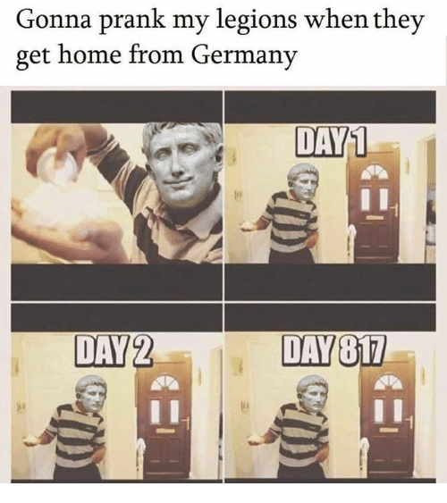 Rough Roman: Gonna prank my legions when they  get home from Germany  DAY1  DAY2  DAY817
