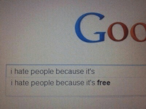 i hate people: Goo  i hate people because it's  i hate people because it's free