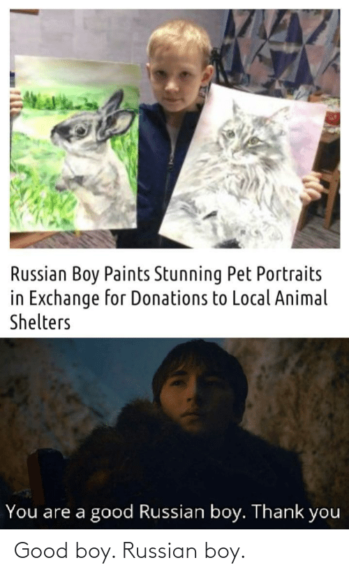 Russian: Good boy. Russian boy.