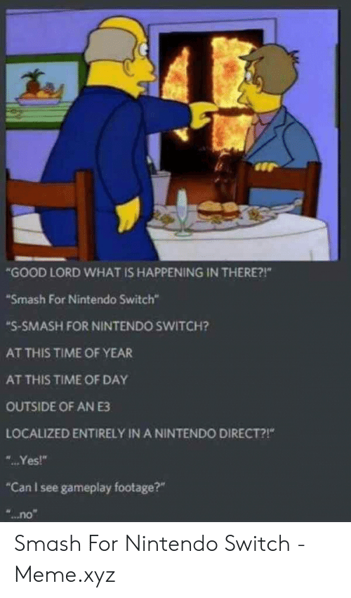 Good Lord What Is Happening In There Smash For Nintendo Switch S Smash For Nintendo Switch At This Time Of Year At This Time Of Day Outside Of An E3 Localized Entirely In
