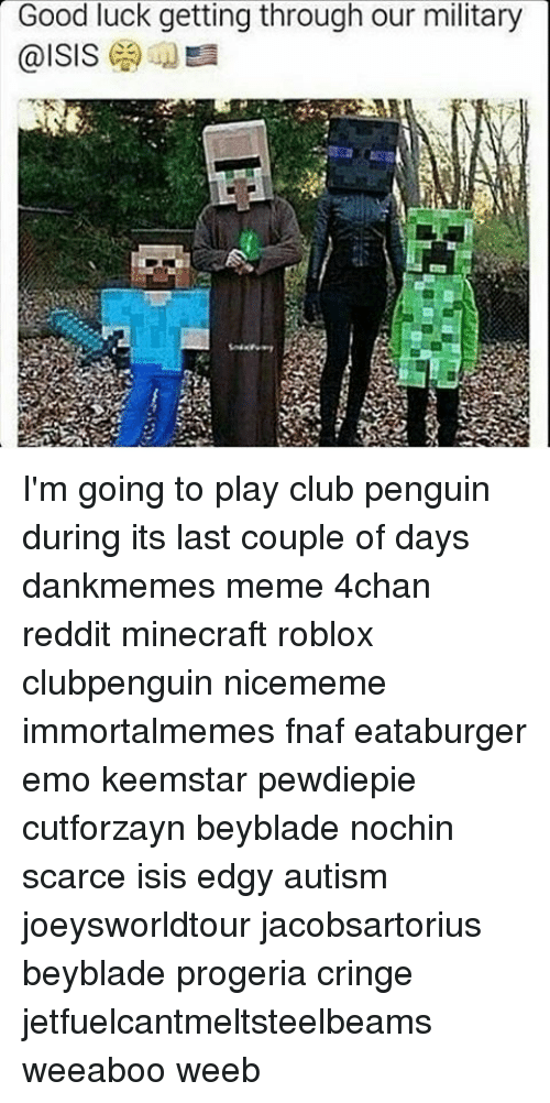 Good Luck Getting Through Our Military Im Going To Play Club