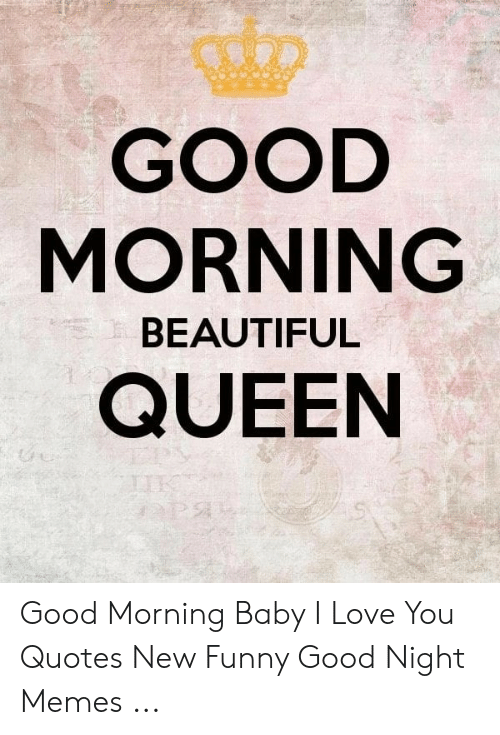 GOOD MORNING QUEEN BEAUTIFUL Good Morning Baby I Love You Quotes New