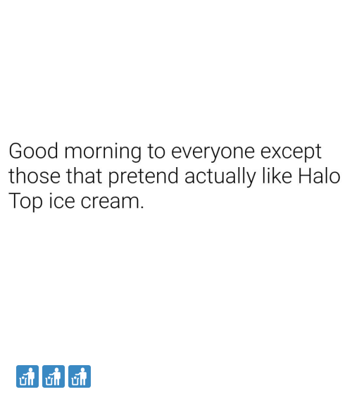 Halo, Good Morning, and Good: Good morning to everyone except  those that pretend actually like Halo  Top ice cream 🚮🚮🚮
