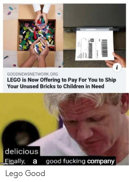lego: GOODNEWSNETWORK.ORG  LEGO is Now Offering to Pay For You to Ship  Your Unused Bricks to Children in Need  delicious  good fucking company  inally, a  imgfilip.com Lego Good