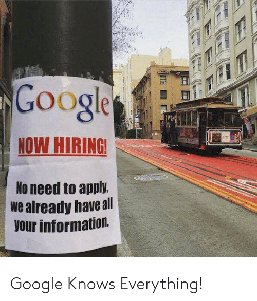 Googe: Googe  NOW HIRING  No need to apply.  we already haveall  our information. Google Knows Everything!