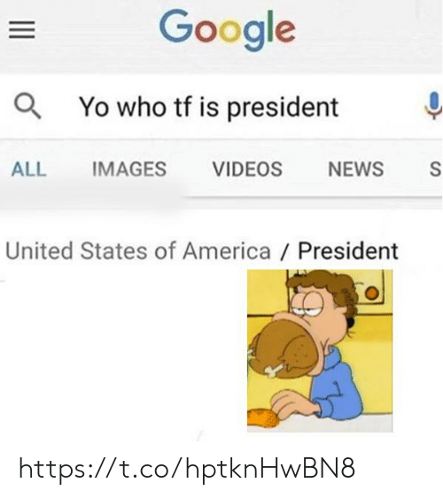 America, Google, and News: Google  aYo who tf is president  ALL  IMAGES  S  VIDEOS  NEWS  United States of America / President https://t.co/hptknHwBN8