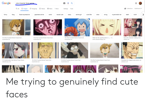 Squinting: Google  cute character faces anime  Q All  Images  News  Collections  SafeSearch  Videos  More  Settings  Shopping  Tools  anime girl  kawaii cute  funny  facial expressions  tooth  fang  japanese anime  weird  cute little  draw  myanimelist net  teeth  scary  smug  18 of the Funniest Anime Faces Ever.  What are the squinting faces (>_<, >  favourite character making a fun.  18 of the Funniest Anime Faces Ever  18 of the Funniest Anime Faces Ever  anime.stackexchange.com  myanimelist.net  myanimelist.net  myanimelist.net  fanpop.com  12 Unbelievably Cute Anime Pouty Faces.  18 of the Funniest Anime Faces Ever  18 of the Funniest Anime Faces Ever  18 of the Funniest Anime Faces Ever  Resultado de imagem para anime cut...  myanimelist.net  otakutherapy.com  myanimelist.net  pinterest.com  myanimelist.net Me trying to genuinely find cute faces