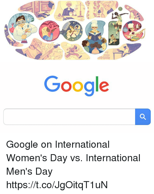 Google, Memes, and International Women's Day: Google Google on International Women's Day vs. International Men's Day https://t.co/JgOitqT1uN