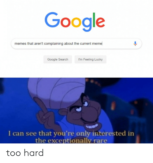 Google, Meme, and Memes: Google  memes that aren't complaining about the current meme  Google Search  I'm Feeling Lucky  I can see that you're only interested in  the exceptionally rare too hard