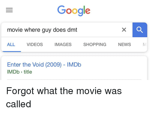 Google Movie Where Guy Does Dmt ALL VIDEOS IMAGES