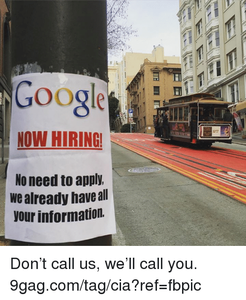 9gag, Dank, and Google: Google  NOW HIRING  No need to apply.  we already have all  our information. Don't call us, we'll call you. 9gag.com/tag/cia?ref=fbpic