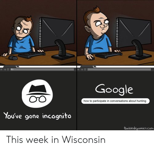 Google, Hunting, and How To: Google  OTO  how to participate in conversations about hunting  You've gone incognito  tumbledcomics.com This week in Wisconsin