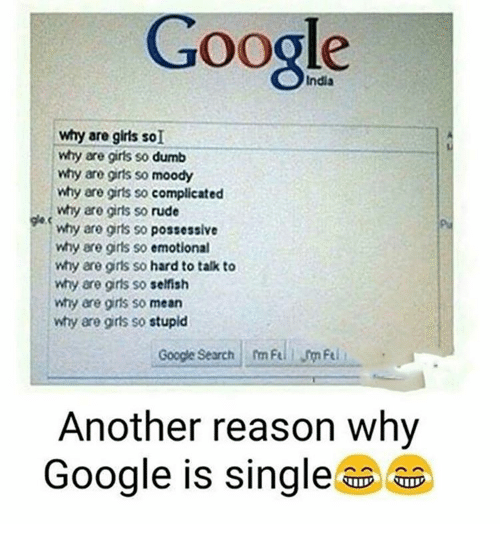 Why Are Girls: Google  why are girts so dumb  why are girls so moody  why are gris so  complicated  why are girls so rude  why are girts so possessive  why are girls so emotional  why are gris so hard to talk to  why are girls so selfish  why are girls so mean  why are gris so  stupid  Google Search m Fel  Another reason why  Google is single