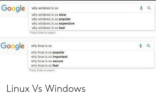 Bad, Google, and Windows: Google  why windows is so  why windows is so slow  why windows is so popular  why windows is so expensive  why windows is so bad  Press Enter to search  Google  why linux is so  why linux is so popular  why linux is so important  why linux is so secure  why linux is so fast  Press Enter to search Linux Vs Windows