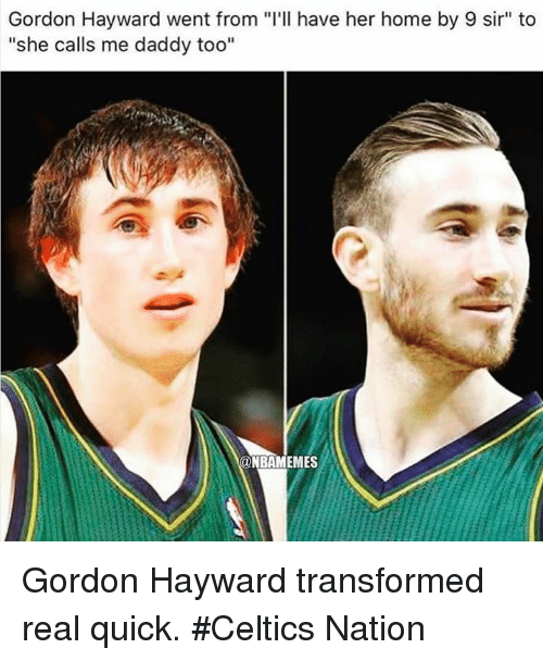 """Gordon Hayward, Nba, and Celtics: Gordon Hayward went from """"I'll have her home by 9 sir"""" to  """"she calls me daddy too""""  ONBAMEMES Gordon Hayward transformed real quick. #Celtics Nation"""