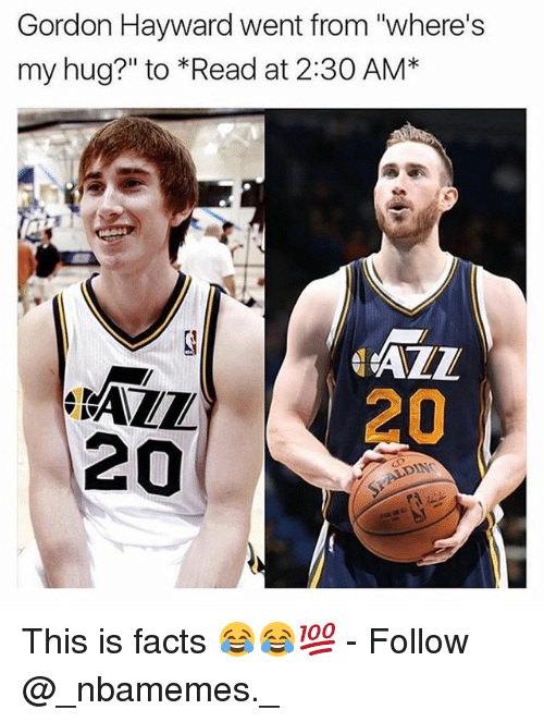"""Gordon Hayward: Gordon Hayward went from """"where's  my hug?"""" to *Read at 2:30 AM*  AZL  20  ALL  20  DN This is facts 😂😂💯 - Follow @_nbamemes._"""