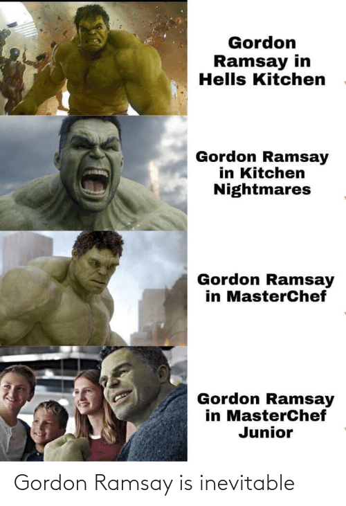 Gordon: Gordon Ramsay is inevitable
