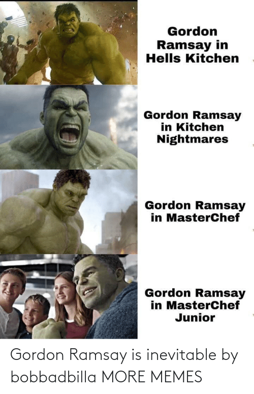 Gordon: Gordon Ramsay is inevitable by bobbadbilla MORE MEMES