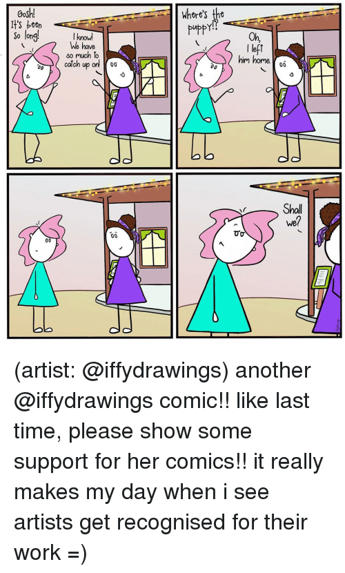 Memes, Work, and Home: Gosh!  Whert's tht  So long  I know  We have  Oh,  I left  so much to  SO Mucn lo  )( him home.  40  L.  Shall  We (artist: @iffydrawings) another @iffydrawings comic!! like last time, please show some support for her comics!! it really makes my day when i see artists get recognised for their work =)