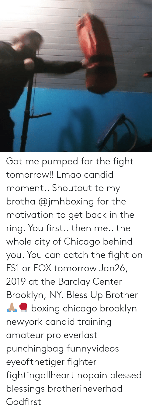 Bless Up, Blessed, and Boxing: Got me pumped for the fight tomorrow!! Lmao candid moment.. Shoutout to my brotha @jmhboxing for the motivation to get back in the ring. You first.. then me.. the whole city of Chicago behind you. You can catch the fight on FS1 or FOX tomorrow Jan26, 2019 at the Barclay Center Brooklyn, NY. Bless Up Brother 🙏🏽🥊 boxing chicago brooklyn newyork candid training amateur pro everlast punchingbag funnyvideos eyeofthetiger fighter fightingallheart nopain blessed blessings brotherineverhad Godfirst