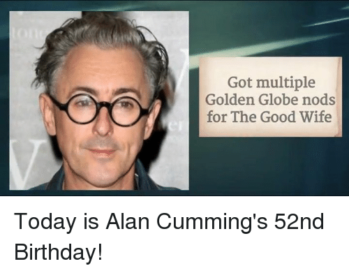 Golden Globes: Got multiple  Golden Globe nods  for The Good Wife Today is Alan Cumming's 52nd Birthday!