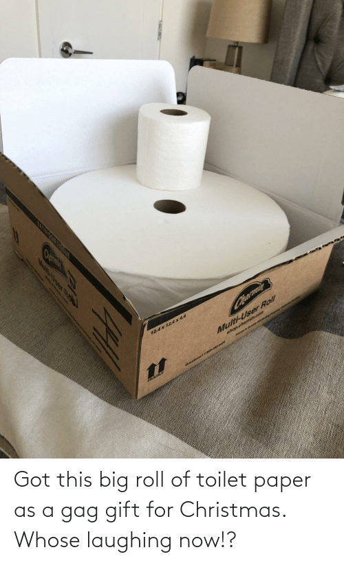 roll: Got this big roll of toilet paper as a gag gift for Christmas. Whose laughing now!?