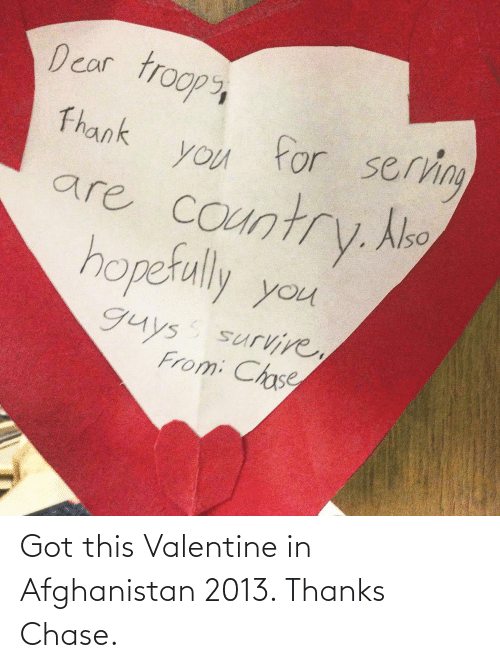 Afghanistan: Got this Valentine in Afghanistan 2013. Thanks Chase.