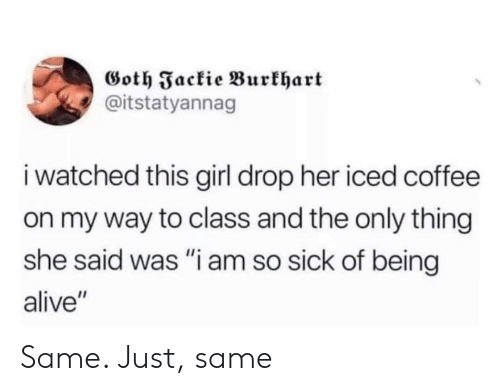 """Alive, Coffee, and Girl: Goth Fackie Burkhart  @itstatyannag  i watched this girl drop her iced coffee  on my way to class and the only thing  she said was """"i am so sick of being  alive"""" Same. Just, same"""