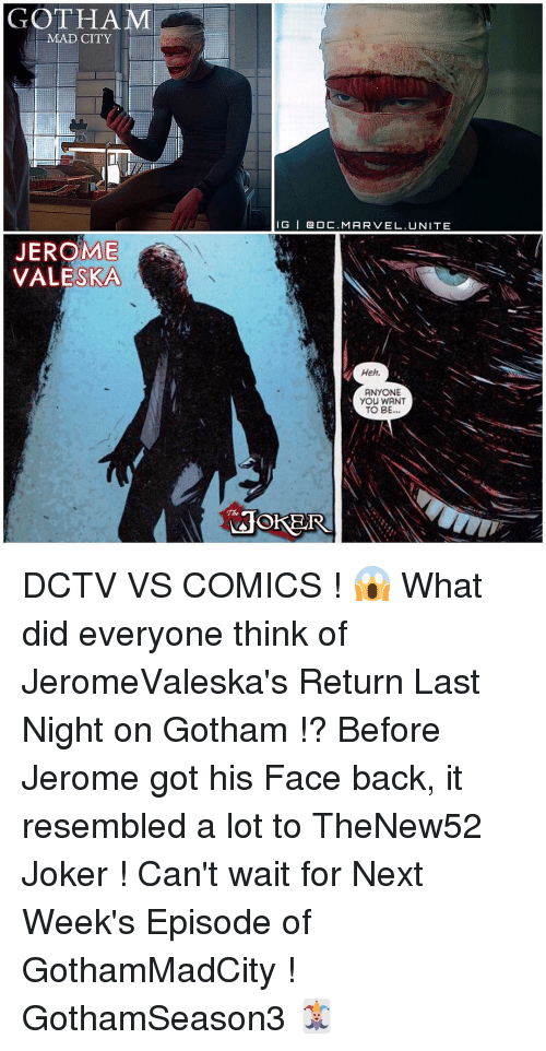 Resemblant: GOTHAM  JEROME  SKA  IG l a 0 C. MARVEL. UNITE  Heh.  ANYONE  You WANT  TO BE  LOOKER DCTV VS COMICS ! 😱 What did everyone think of JeromeValeska's Return Last Night on Gotham !? Before Jerome got his Face back, it resembled a lot to TheNew52 Joker ! Can't wait for Next Week's Episode of GothamMadCity ! GothamSeason3 🃏